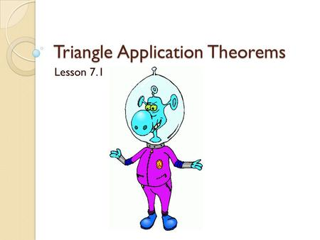 Triangle Application Theorems Lesson 7.1. Theorem 50- The sum of the measures of the angles of a triangle is 180º.