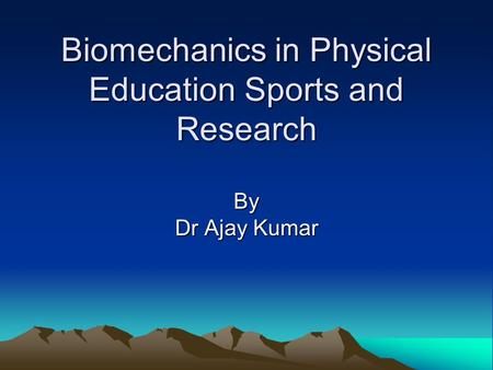 Biomechanics in Physical Education Sports and Research
