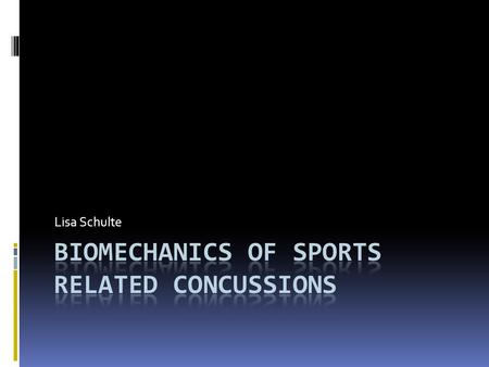 Lisa Schulte. Introduction  Participation in sporting events account for roughly 1.6 to 3.8 million brain injuries annually.  A concussion results from.
