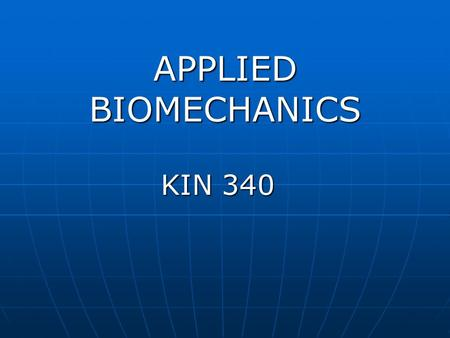 APPLIED BIOMECHANICS KIN 340 KIN 340. Introduction What is Biomechanics? The study of internal and external forces acting on the body segments, and the.