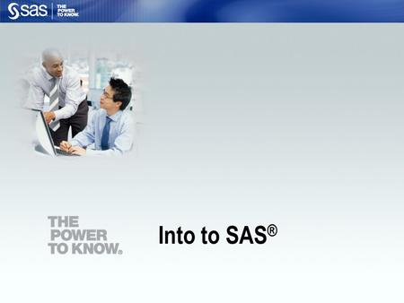 Into to SAS ®. 2 List the components of a SAS program. Open an existing SAS program and run it. Objectives.