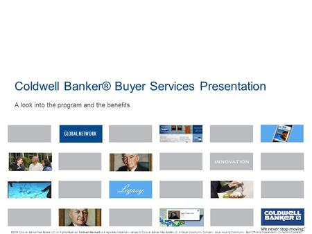 GLOBAL NETWORK Coldwell Banker® Buyer Services Presentation © 2009 Coldwell Banker Real Estate LLC. All Rights Reserved. Coldwell Banker ® is a registered.