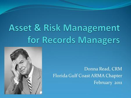 Donna Read, CRM Florida Gulf Coast ARMA Chapter February 2011.
