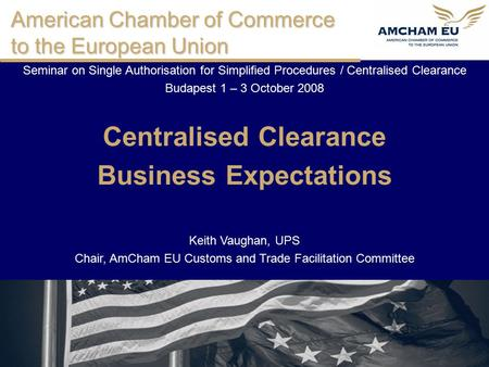 American Chamber of Commerce to the European Union Seminar on Single Authorisation for Simplified Procedures / Centralised Clearance Budapest 1 – 3 October.