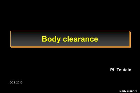 Body clear- 1 Body clearance OCT 2010 PL Toutain.