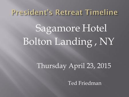Sagamore Hotel Bolton Landing, NY Thursday April 23, 2015 Ted Friedman.
