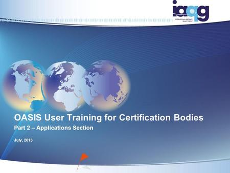 OASIS User Training for Certification Bodies Part 2 – Applications Section July, 2013.