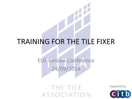 TRAINING FOR THE TILE FIXER EUF Cersaie Conference 24/09/2014.