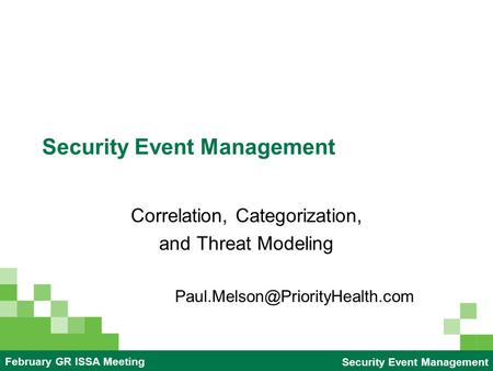 2005 HR Retreat: Employment Teampriority-health.comSecurity Event Management February GR ISSA Meeting Security Event Management Correlation, Categorization,