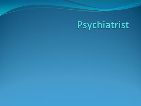Introduction to Psychiatry Psychiatrist diagnose, treat and help disorders of the mind. a branch of medicine that deals with the science and practice.