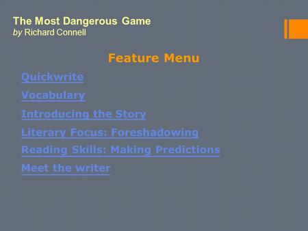 The Most Dangerous Game by Richard Connell Feature Menu Quickwrite Vocabulary Introducing the Story Literary Focus: Foreshadowing Reading Skills: Making.