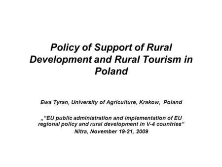 "Policy of Support of Rural Development and Rural Tourism in Poland Ewa Tyran, University of Agriculture, Krakow, Poland """"EU public administration and."
