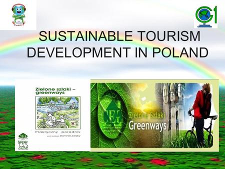 SUSTAINABLE TOURISM DEVELOPMENT IN POLAND. GREEN WAYS Greenways are multifunctional trails, The Polish Greenways Program is co-ordinated by the Polish.