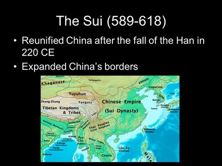 The Sui (589-618) Reunified China after the fall of the Han in 220 CE Expanded China's borders.