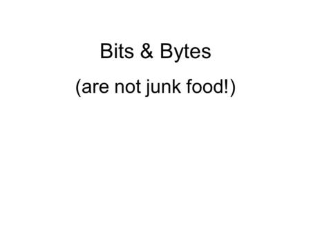 Bits & Bytes (are not junk food!). Bit is short for binary digit, the smallest unit of information in the digital world. A single bit can hold only one.