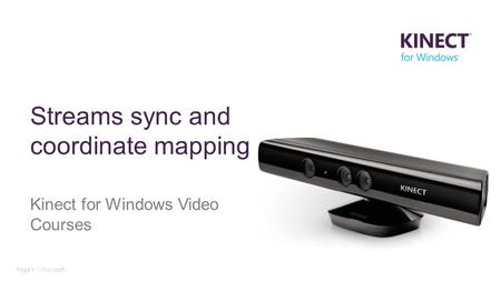 Page 1 | Microsoft Streams sync and coordinate mapping Kinect for Windows Video Courses.