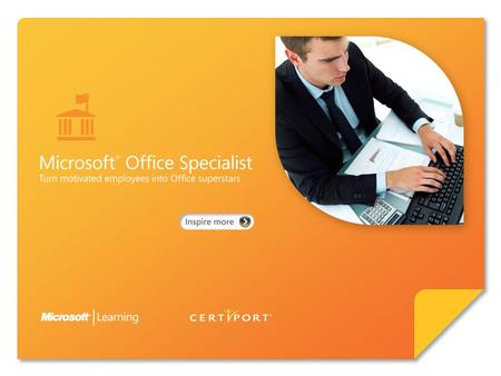 Certify skills through Microsoft ® Office Specialist 2010. Microsoft Office Specialist 2010 represents an exciting opportunity for employees to increase.
