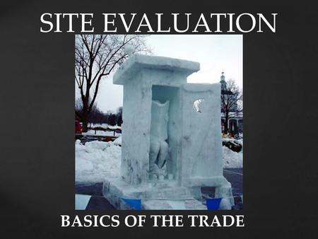 SITE EVALUATION BASICS OF THE TRADE. Ken Stratton.