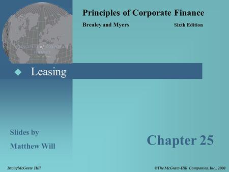  Leasing Principles of Corporate Finance Brealey and Myers Sixth Edition Slides by Matthew Will Chapter 25 © The McGraw-Hill Companies, Inc., 2000 Irwin/McGraw.