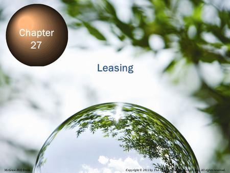 27-1 Leasing Chapter 27 Copyright © 2013 by The McGraw-Hill Companies, Inc. All rights reserved. McGraw-Hill/Irwin.