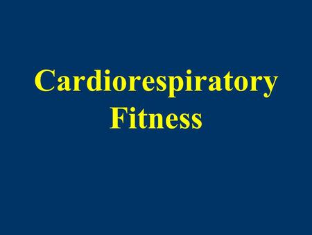 Cardiorespiratory Fitness. Cardiorespiratory Fitness Assessment Purpose –Determine level of fitness & set goals –Develop safe & effective exercise prescription.