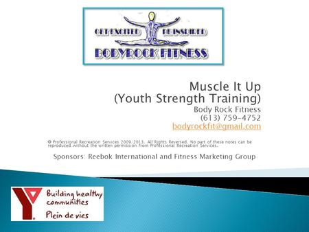 Muscle It Up (Youth Strength Training) Body Rock Fitness (613) 759-4752  Professional Recreation Services 2009/2013. All Rights.