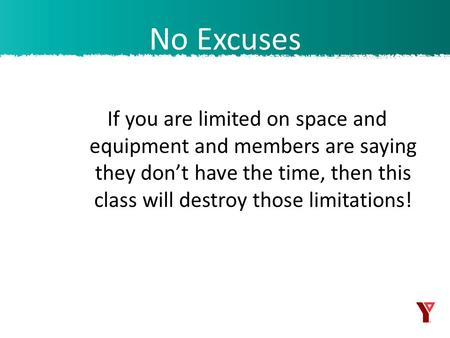 If you are limited on space and equipment and members are saying they don't have the time, then this class will destroy those limitations! No Excuses.