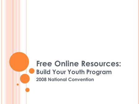 Free Online Resources: Build Your Youth Program 2008 National Convention.