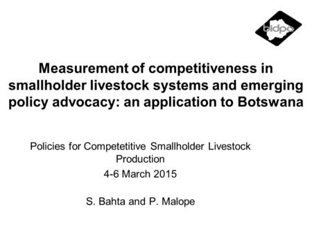 Measurement of competitiveness in smallholder livestock systems and emerging policy advocacy: an application to Botswana Policies for Competetitive Smallholder.