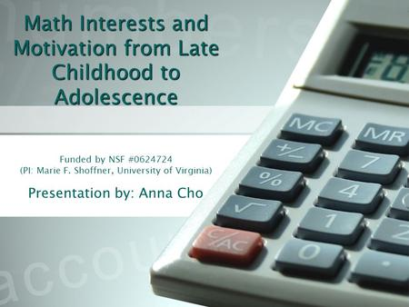 Math Interests and Motivation from Late Childhood to Adolescence Math Interests and Motivation from Late Childhood to Adolescence Funded by NSF #0624724.