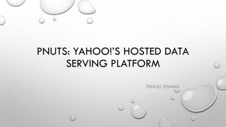 PNUTS: YAHOO!'S HOSTED DATA SERVING PLATFORM FENGLI ZHANG.