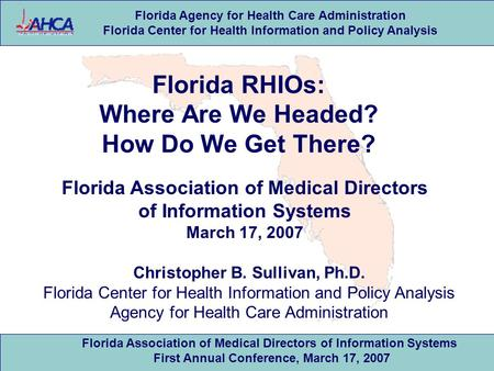 Florida Agency for Health Care Administration Florida Center for Health Information and Policy Analysis Florida Association of Medical Directors of Information.
