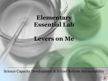 Elementary Essential Lab Levers on Me Science Capacity Development & School Reform Accountability.