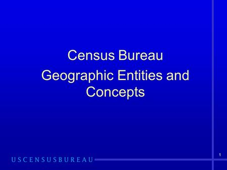 1 Census Bureau Geographic Entities and Concepts.