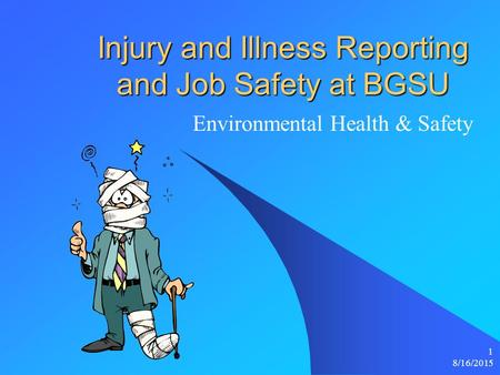 8/16/2015 1 Injury and Illness Reporting and Job Safety at BGSU Environmental Health & Safety.