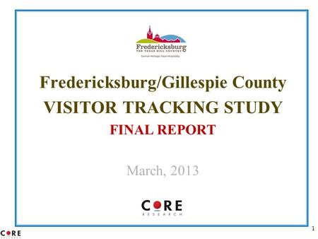 1 Fredericksburg/Gillespie County VISITOR TRACKING STUDY FINAL REPORT March, 2013.