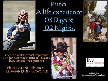 "Puno. A life experience 03 Days & 02 Nights. Come to visit the most impressive islands, the famous ""Titicaca"" lake and live a unique life experience Isla."