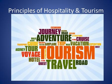 Principles of Hospitality & Tourism. Principles of Hospitality & Tourism (Course #3015) Climb aboard the Panther Express as we explore the career opportunities.