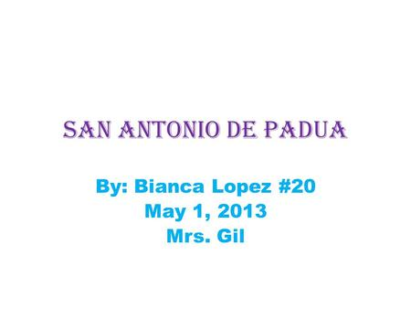 By: Bianca Lopez #20 May 1, 2013 Mrs. Gil