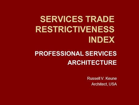 SERVICES TRADE RESTRICTIVENESS INDEX PROFESSIONAL SERVICES ARCHITECTURE Russell V. Keune Architect, USA.