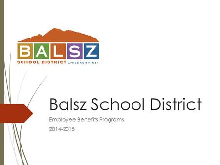 Balsz School District Employee Benefits Programs 2014-2015.