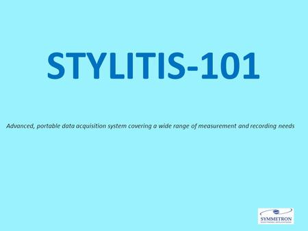 STYLITIS-101 Advanced, portable data acquisition system covering a wide range of measurement and recording needs.