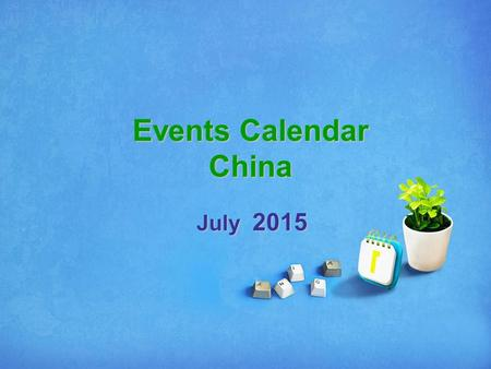 Events Calendar China July 2015. SunMonTueWedThuFriSat 1234 5 67891011 12131415161718 19202122232425 262728293031 Please Select & Click On Picture To.