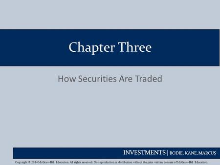 INVESTMENTS | BODIE, KANE, MARCUS Chapter Three How Securities Are Traded Copyright © 2014 McGraw-Hill Education. All rights reserved. No reproduction.