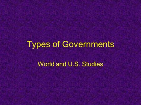 Types of Governments World and U.S. Studies.