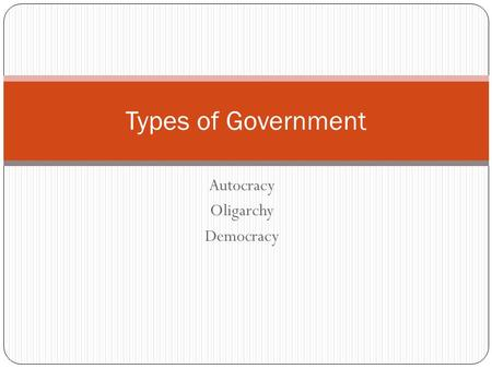 Autocracy Oligarchy Democracy Types of Government.