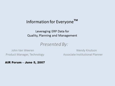 Information for Everyone ™ Leveraging ERP Data for Quality, Planning and Management Presented By: John Van Weeren Wendy Knutson Product Manager, TechnologyAssociate.