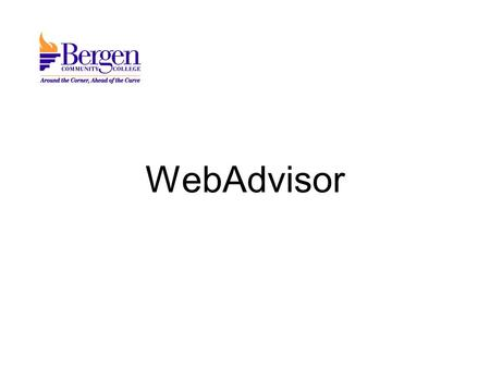 WebAdvisor. Is the web interface to the college's administrative student information system. (Datatel's COLLEAGUE) Is available anywhere one has access.