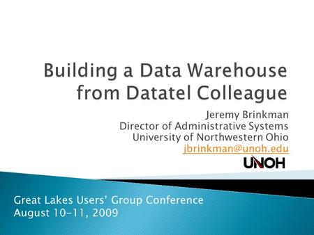 Jeremy Brinkman Director of Administrative Systems University of Northwestern Ohio Great Lakes Users' Group Conference August 10-11,