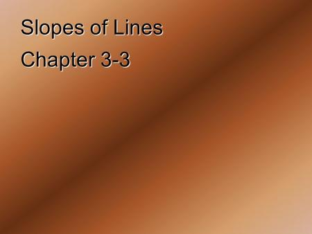 Slopes of Lines Chapter 3-3.